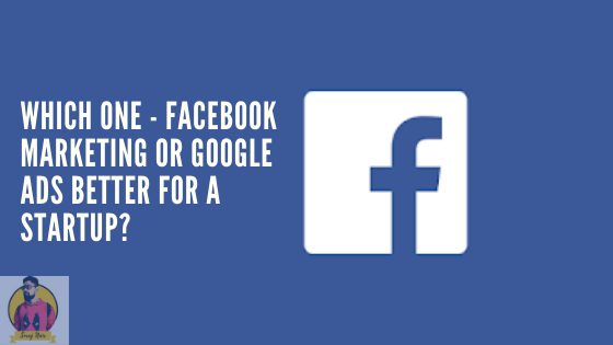Which-one-Facebook-marketing-or-Google-Ads-better-for-a-startup