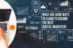 what-are-good-ways-to-learn-to-become-the-best-digital-marketer