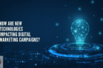 How-are-new-technologies-impacting-digital-marketing-campaigns