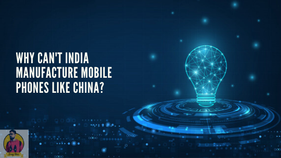 why-cant-india-manufacture-phones-like-china